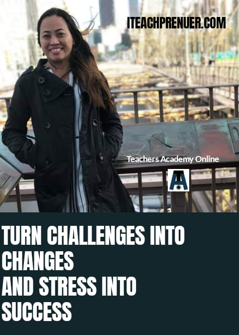 Turn Challenges Into Changes… And Stress into SUCCESS